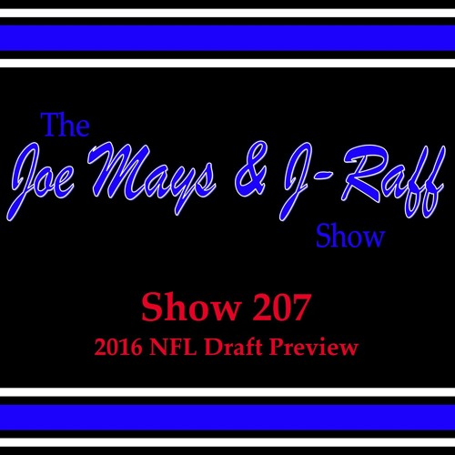 The Joe Mays & J-Raff Show: Episode 207 - 2016 NFL Draft Preview