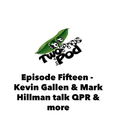 Episode 15 - Kevin Gallen & Mark Hillman talk QPR & more