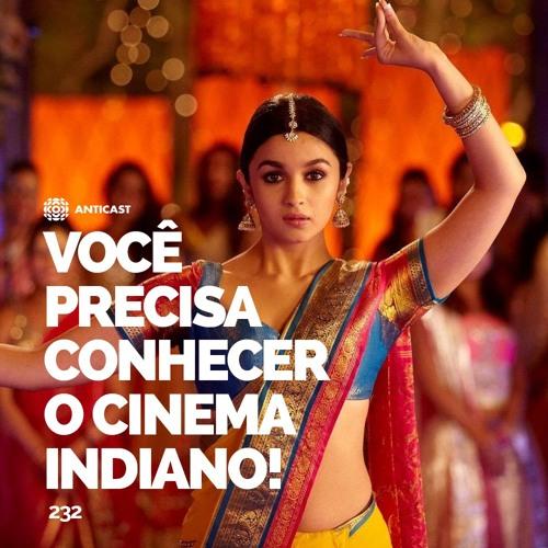 AntiCast 232 – Você precisa conhecer o Cinema Indiano!