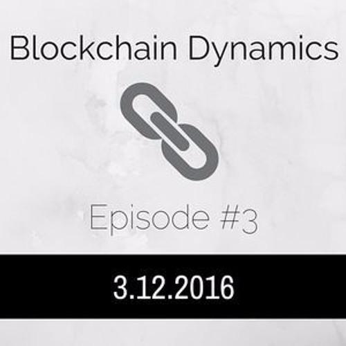 Blockchain Dynamics #3 - 3/12/2016