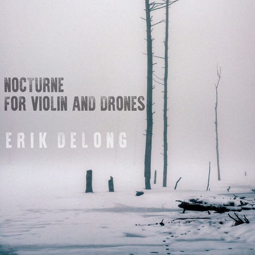 Nocturne For Violin And Drones by Erik DeLong | Free