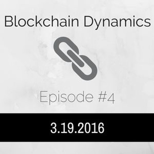 Blockchain Dynamics #4 - 3/19/2016
