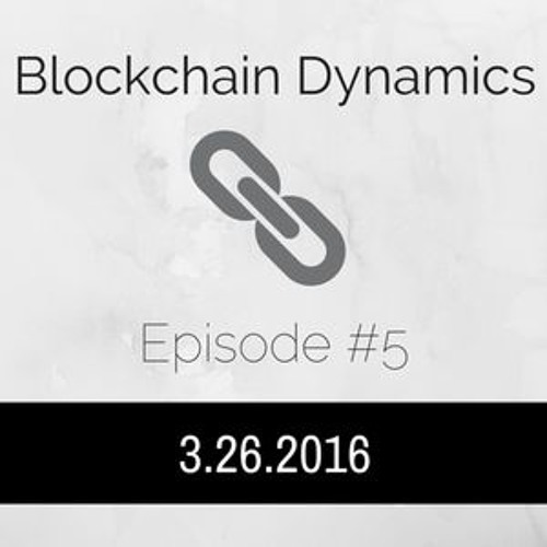 Blockchain Dynamics #5 - 3/26/2016