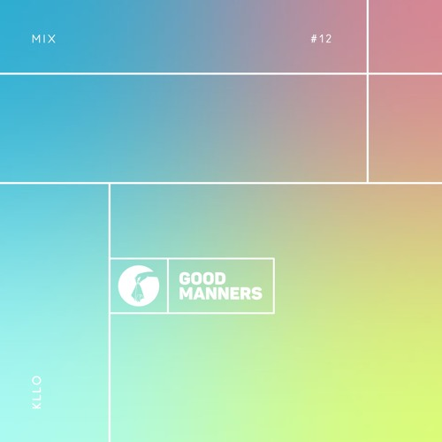 Good Manners Mix #12 with Kllo