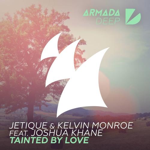 Jetique & Kelvin Monroe - Tainted By Love (ft. Joshua Khane) (Vocal Mix)