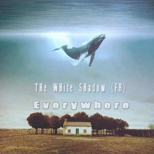 THe WHite SHadow  - Everywhere (Original Mix) #FREE DL#