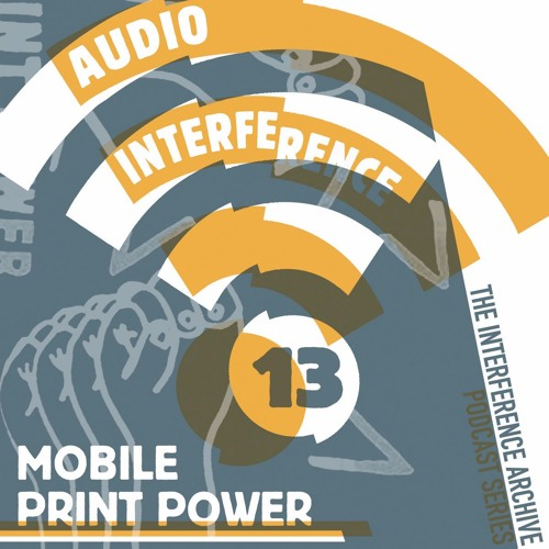 Audio Interference 13: Mobile Print Power