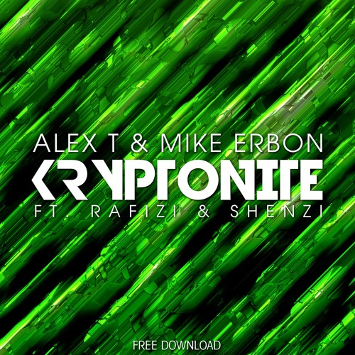 ALEX T & Mike Erbon - Kryptonite (ft. Rafizi & Shenzi)(Orginal Mix)
