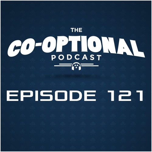 The Co-Optional Podcast Ep. 121 [strong language] - April 28, 2016