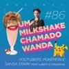 #86 - Youtubers, Pokémon E Sansa Stark (feat. LubaTV e Foquinha)
