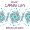 Luxley - Camera Lens (Magic Man Remix)