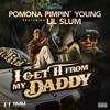Pomona Pimpin' Young- I Get It From My Dad Ft. Lil Slum