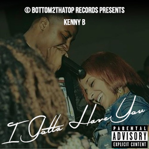 Bottom2thatop Records Kenny B I Gotta Have You soundcloudhot