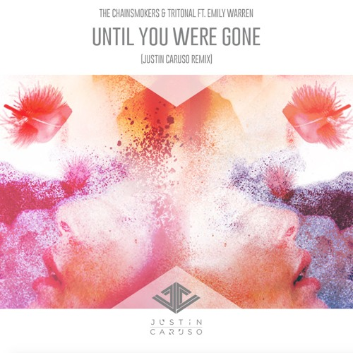 Justin Caruso The Chainsmokers & Tritonal Until You Were Gone (Justin Caruso Remix) soundcloudhot