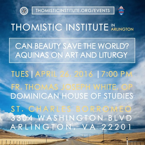 """Fr. Thomas Joseph White, OP: """"Can Beauty Save the World? Aquinas on Art and Liturgy"""" (4/26/16)"""