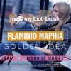 Flaminio Maphia Vs Me&My Toothbrush - Golden Idea (Sam To & BigNoise Mashup)