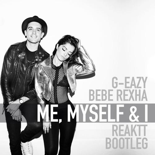 G Eazy X Bebe Rexha Me Myself Amp I Reaktt Bootleg Free
