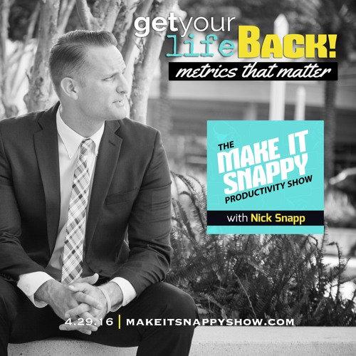 26 - Get Your Life Back!  Metrics That Matter (with Nick Snapp)