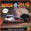 1. Banda Opus Dei - TREM DAS DOZE