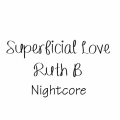 Superficial Love by Ruth B - Nightcore