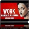 Work - Rihanna [Dj Cobra & Banzai - Edit. Dembow]