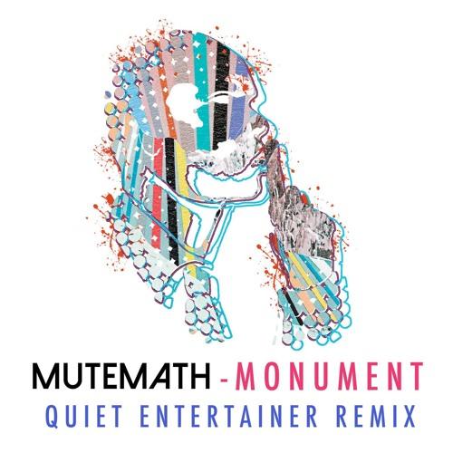 MUTEMATH - Monument (Quiet Entertainer Remix)
