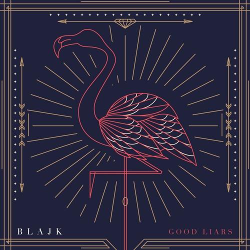 BLAJK - Good Liars