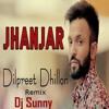 Jhanjar Remix - Dilpreet Dhillon - Dj Sunny - Latest Punjabi Songs 2016