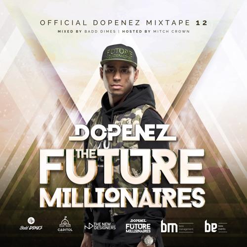 Dopenez 'The Future Millionaires' Mixtape 12 Mixed By Badd Dimes