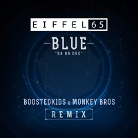 Eiffel 65 - Blue (Da Ba Dee) (BOOSTEDKIDS & Monkey Bros Remix)