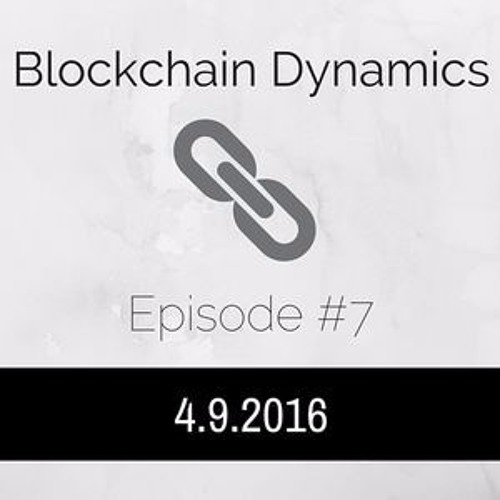 Blockchain Dynamics #7 - 4/9/2016