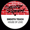 Smooth Touch - House of love (in my house)- Neil Evans (In my gaff bootleg) Free Download
