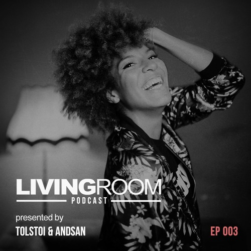 LivingRoom Podcast Episode #003 by Tolstoi & Andsan