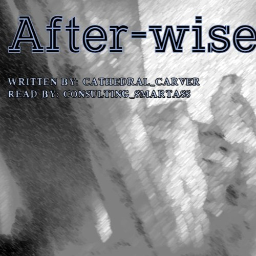 After-wise by cathedral_carver