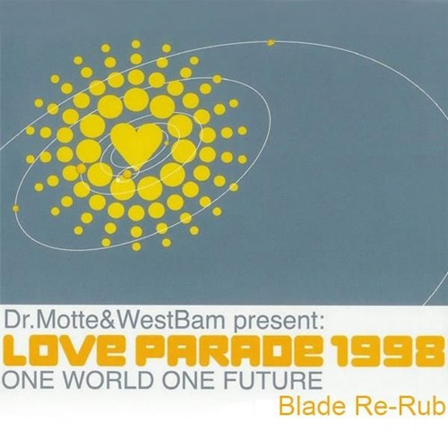 Dr. Motte & Westbam - Love Parade 1998 (One World, One Future) [Blade Re-Rub]