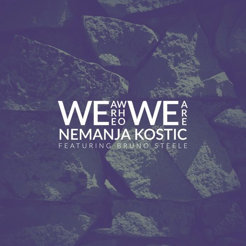 Nemanja Kostic Feat. Bruno Steele - We Are Who We Are (Radio Edit)