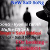 kyon is tarah mujhe chor k - Sahil Siddiqui - New Sad Song - Painful Rockstar |