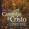 Caminho A Cristo 04 - Abra o Coração a Deus
