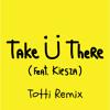 Take Ü There (feat. Kiesza) (Dj Totti Remix)|(مهرجان يخدك هناك (توتّي ريمكس