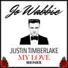 Justin TImberlake - My Love (Jo Wabbie Remix) *Free Download*