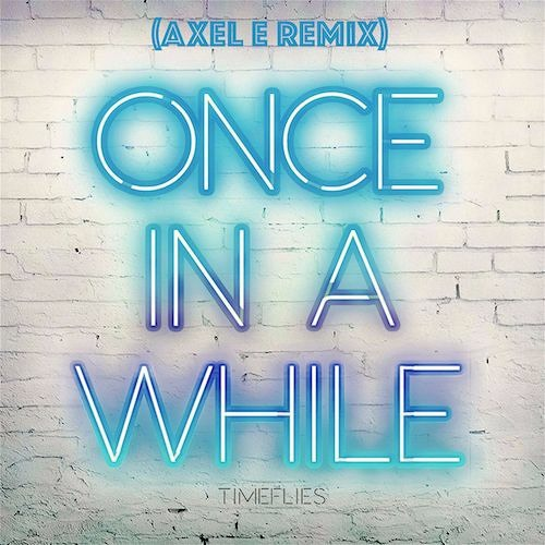 Timeflies - Once In A While (Axel E Extended Edit Remix)