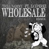Trill Sammy- Wholesale Remix Ft: Zayperez