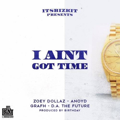 "ITSBIZKIT Presents ""I AINT GOT TIME"" Zoey Dollaz, Anoyd, Grafh, DA The Future prod. By BIRTHDAY"