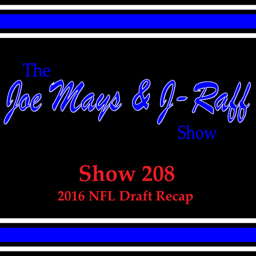 The Joe Mays & J-Raff Show: Episode 208 - 2016 NFL Draft Recap