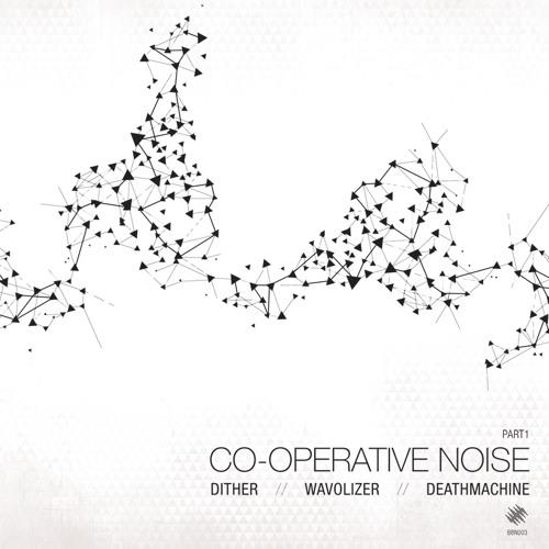 Dither, Wavolizer, Deathmachine - Co-Operative Noise EP [BROADBAND NOISE] Artworks-000160858791-1qom8l-t500x500
