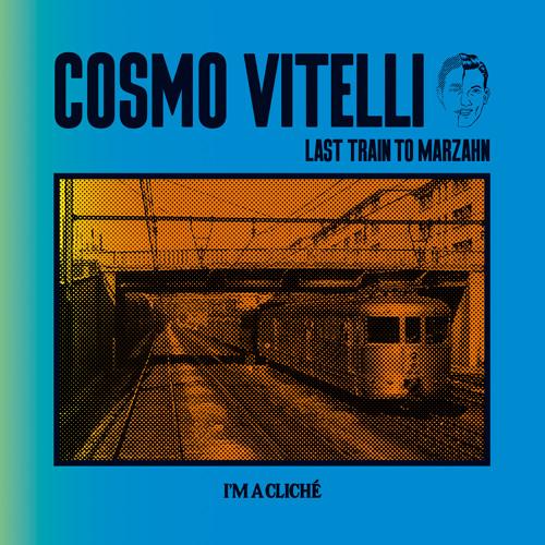 Cosmo Vitelli - Last Train To Marzahn EP