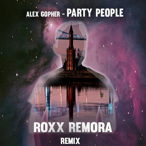 Alex Gopher - Party People (Roxx Remora Remix) #FREE DOWNLOAD