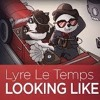 LYRE LE TEMPS-LOOKIN' LiKE THiS