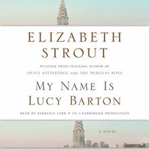 MY NAME IS LUCY BARTON By Elizabeth Strout, Read By Kimberly Farr