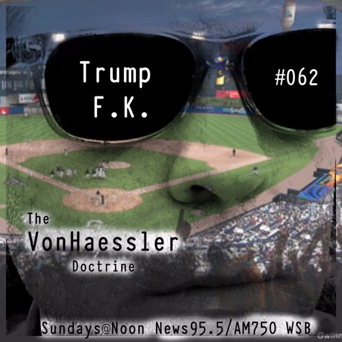 The Von Haessler Doctrine #062 - Trump F.K.